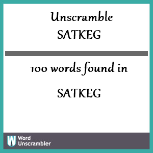100 words unscrambled from satkeg