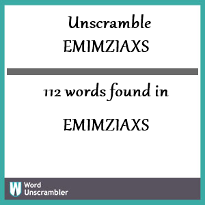 112 words unscrambled from emimziaxs