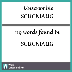119 words unscrambled from scucniaug