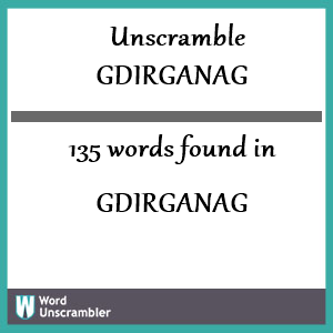 135 words unscrambled from gdirganag