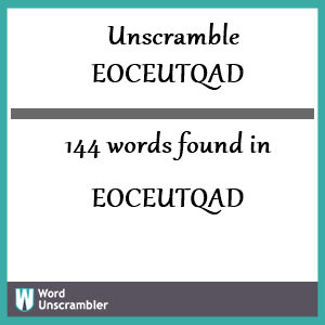 144 words unscrambled from eoceutqad