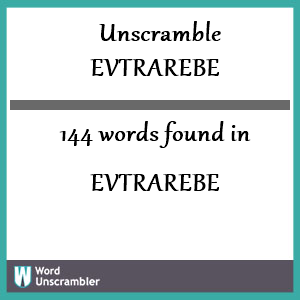 144 words unscrambled from evtrarebe
