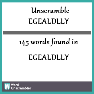 145 words unscrambled from egealdlly