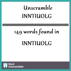 149 words unscrambled from inntiuolg