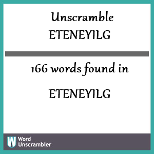166 words unscrambled from eteneyilg