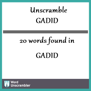 20 words unscrambled from gadid