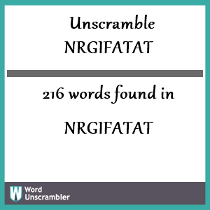 216 words unscrambled from nrgifatat