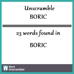 23 words unscrambled from boric