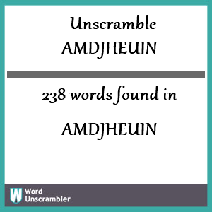 238 words unscrambled from amdjheuin