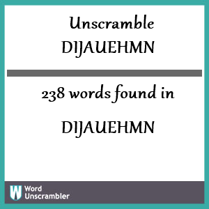 238 words unscrambled from dijauehmn