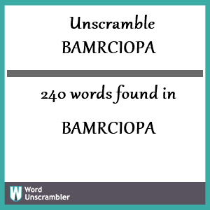 240 words unscrambled from bamrciopa