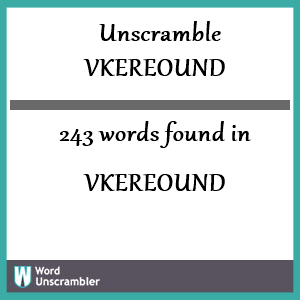 243 words unscrambled from vkereound