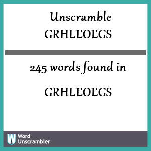 245 words unscrambled from grhleoegs