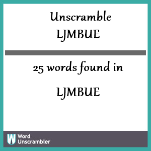 25 words unscrambled from ljmbue