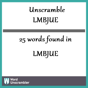 25 words unscrambled from lmbjue