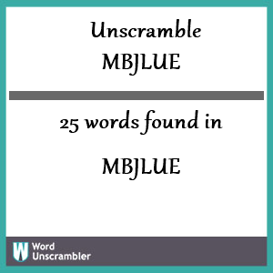 25 words unscrambled from mbjlue