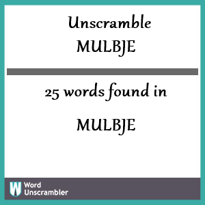 25 words unscrambled from mulbje