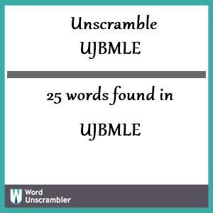 25 words unscrambled from ujbmle