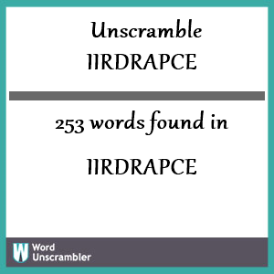 253 words unscrambled from iirdrapce