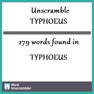 279 words unscrambled from typhoeus