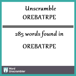 285 words unscrambled from orebatrpe
