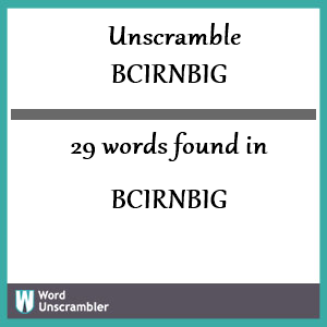 29 words unscrambled from bcirnbig