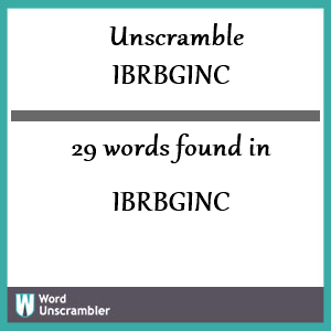 29 words unscrambled from ibrbginc