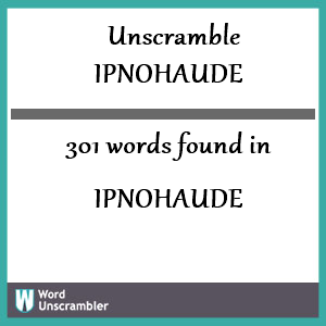 301 words unscrambled from ipnohaude