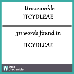 311 words unscrambled from itcydleae