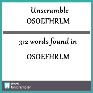 312 words unscrambled from osoefhrlm