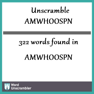 322 words unscrambled from amwhoospn