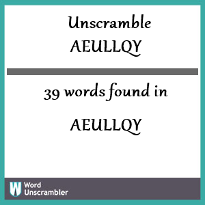 39 words unscrambled from aeullqy