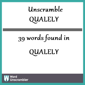 39 words unscrambled from qualely