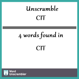 4 words unscrambled from cit