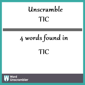 4 words unscrambled from tic