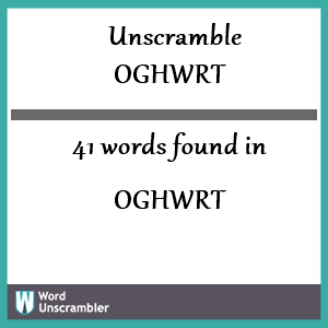 41 words unscrambled from oghwrt