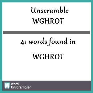 41 words unscrambled from wghrot