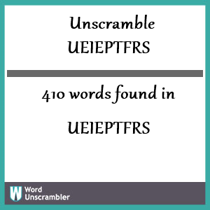 410 words unscrambled from ueieptfrs