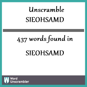 437 words unscrambled from sieohsamd