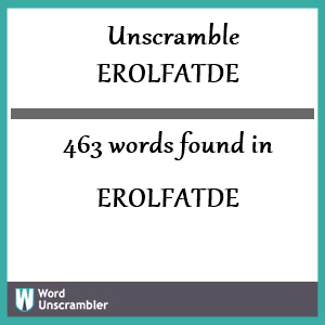 463 words unscrambled from erolfatde