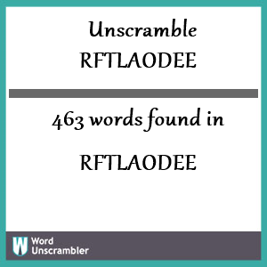 463 words unscrambled from rftlaodee