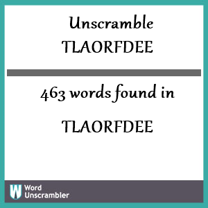 463 words unscrambled from tlaorfdee
