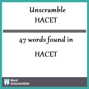 47 words unscrambled from hacet