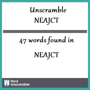47 words unscrambled from neajct