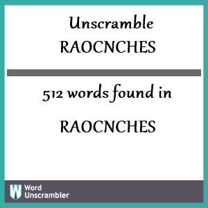 512 words unscrambled from raocnches