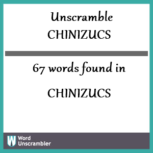 67 words unscrambled from chinizucs