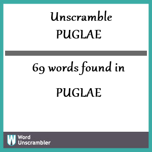 69 words unscrambled from puglae