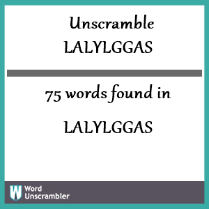 75 words unscrambled from lalylggas