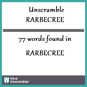 77 words unscrambled from rarbecree