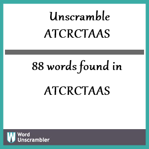 88 words unscrambled from atcrctaas